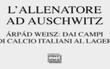 Recensioni. L'allenatore ad Auschwitz. Arpàd Weisz: dai campi di calcio italiani al lager